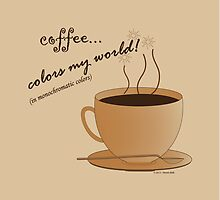 Coffee Colors My World – Monochromatic Strategy by StevenRay
