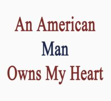 An American Man Owns My Heart  by supernova23