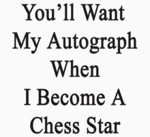 You'll Want My Autograph When I Become A Chess Star  by supernova23