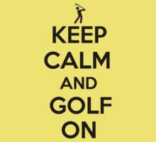 Keep Calm and Golf On by shakeoutfitters