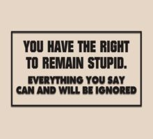 You have the right to remain stupid by Alkasen