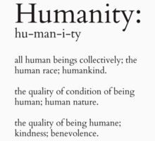 Humanity Defined by RdwnggrlDesigns