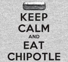Keep Calm and Eat Chipotle (Burrito) by rachaelroyalty