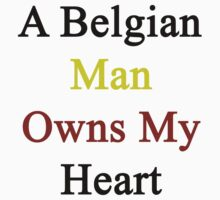 A Belgian Man Owns My Heart  by supernova23