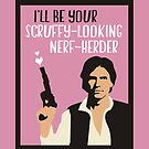 I'll Be Your Scruffy-Looking Nerf-Herder by QueenHare
