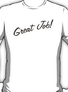 Great Job! T-Shirt