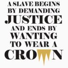 A Slave Begins By Demanding Justice And Ends By Wanting To Wear A Crown (black design) by jezkemp