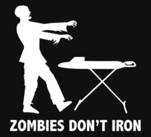 Zombies Don't Iron by BrightDesign
