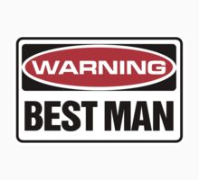 Best Man Warning Sign by SignShop