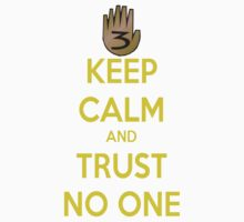 Keep Calm and Trust No One!!! by TheArcadeAddict
