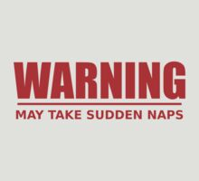 warning - may take sudden naps - red by moonshine and lollipops