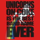 Unicorns On Coke Band Name by jezkemp