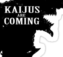 Kaijus Are Coming Sticker