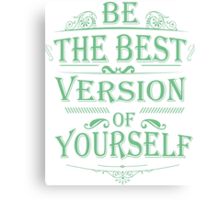 be the best Canvas Print