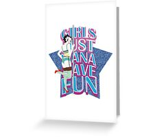 GIRLS JUST WANNA HAVE FUN Greeting Card