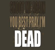 Shoot Me Again You Best Pray I'm Dead by blckstrps29