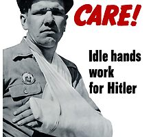 Take Care! Idle Hands Work For Hitler by warishellstore