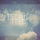 Because Feels by Lala  Mártin