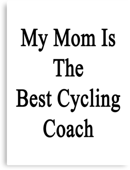 My Mom Is The Best Cycling Coach  by supernova23