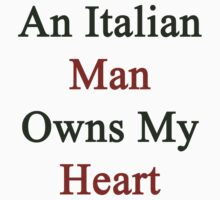 An Italian Man Owns My Heart  by supernova23