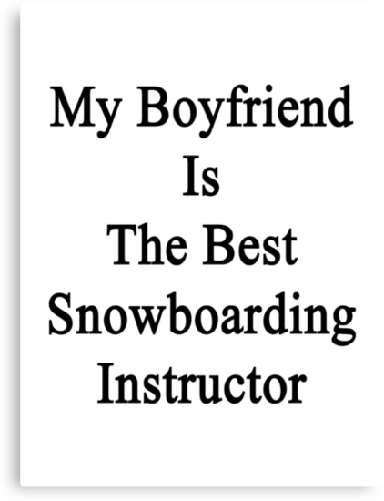 My Boyfriend Is The Best Snowboarding Instructor  by supernova23