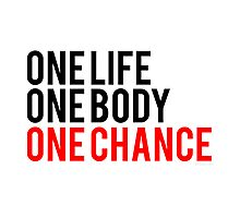 One Life One Body One Chance Photographic Print