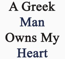 A Greek Man Owns My Heart  by supernova23