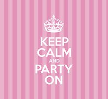 Keep Calm and Party On - Pink Stripes by sitnica