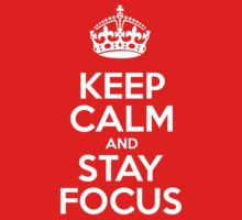 Keep Calm and Stay Focus - White Crown by sitnica