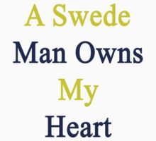 A Swede Man Owns My Heart  by supernova23