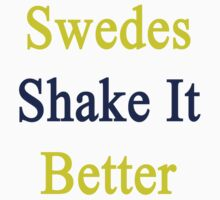 Swedes Shake It Better  by supernova23