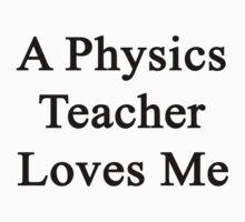 A Physics Teacher Loves Me by supernova23