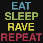 EAT, SLEEP, RAVE, REPEAT by SuperConnected
