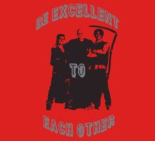 Be Excellent To Each Other  (Bill and Ted) by BungleThreads