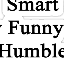 I'm That Beautiful Smart Sexy Funny And Humble Woman Who Loves Dogs Sticker