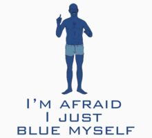 I'm afraid I just blue myself by reens55