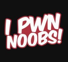 I Pwn Noobs! by GregWR