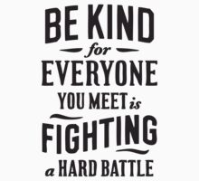 Be Kind; Everyone You Meet is Fighting a Hard Battle by Guts n' Gore