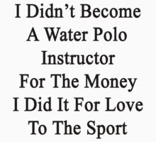 I Didn't Become A Water Polo Instructor For The Money I Did For Love To The Sport by supernova23