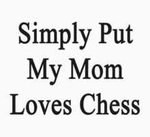Simply Put My Mom Loves Chess  by supernova23
