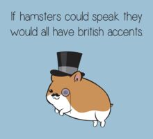If Hamsters Could Speak They Would Have British Accents. by LukeSimms