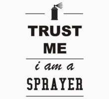 Trust me I´m a Sprayer by GenerationShirt