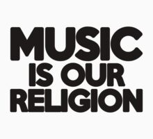 Music Is Our Religion  by GregWR