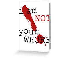 i am not your WHORE. Greeting Card