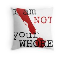 i am not your WHORE. Throw Pillow