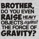 Bro, Do You Even Lift? by stevebluey