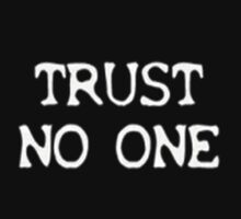 Trust No One by Mechan1cal5hdws