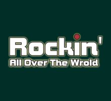 Rockin' All Over The World Clothing & Stickers by goodmusic