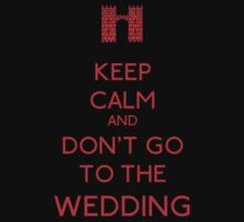 keep calm and don't go to the WEDDING by Arry