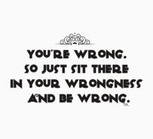 You're wrong. So just sit there in your wrongness and be wrong by Tia Knight